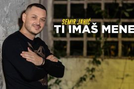Semir Jahic Ti imas mene Official Video