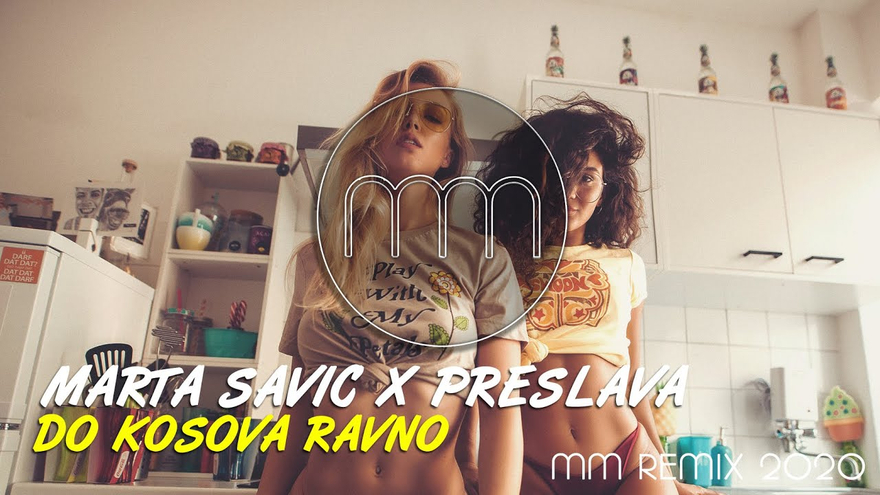 MARTA SAVIC X PRESLAVA DO KOSOVA RAVNO MM REMIX
