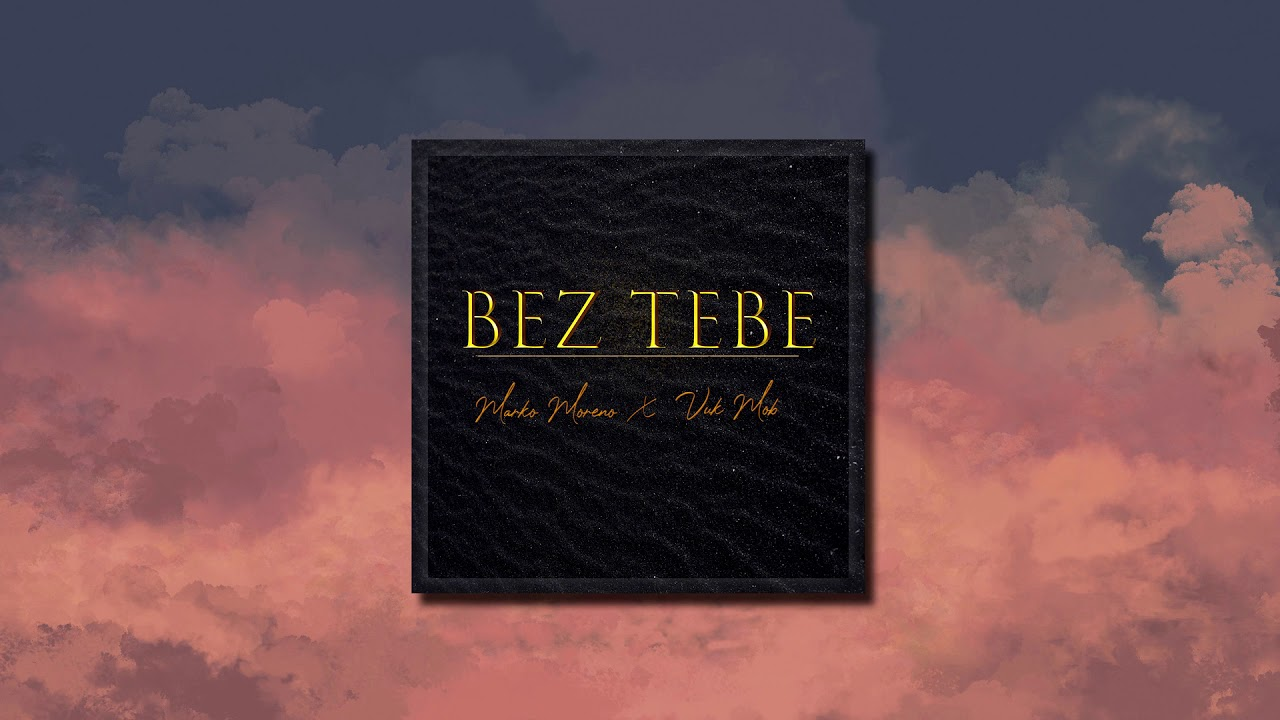 MARKO-MORENO-FT-VUK-MOB-BEZ-TEBE-OFFICIAL-AUDIO-2020