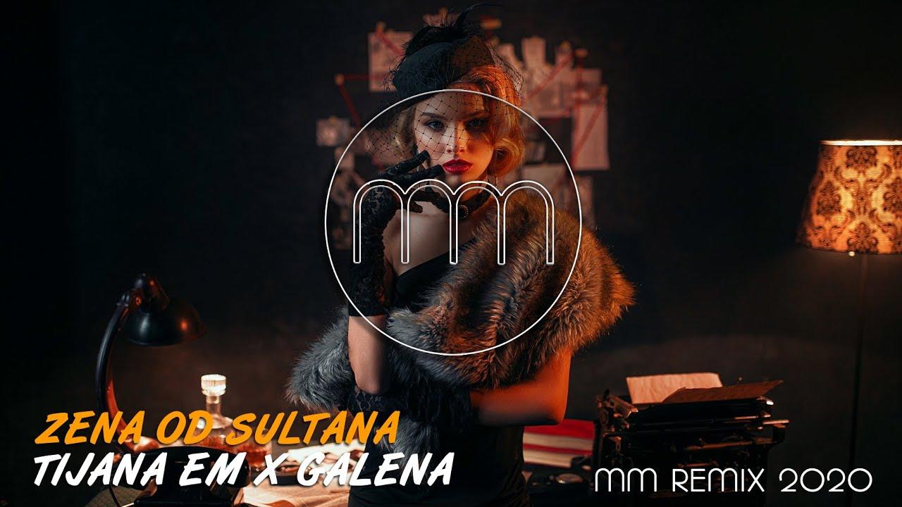 TIJANA-eM-X-GALENA-ZENA-OD-SULTANA-MM-REMIX-2020