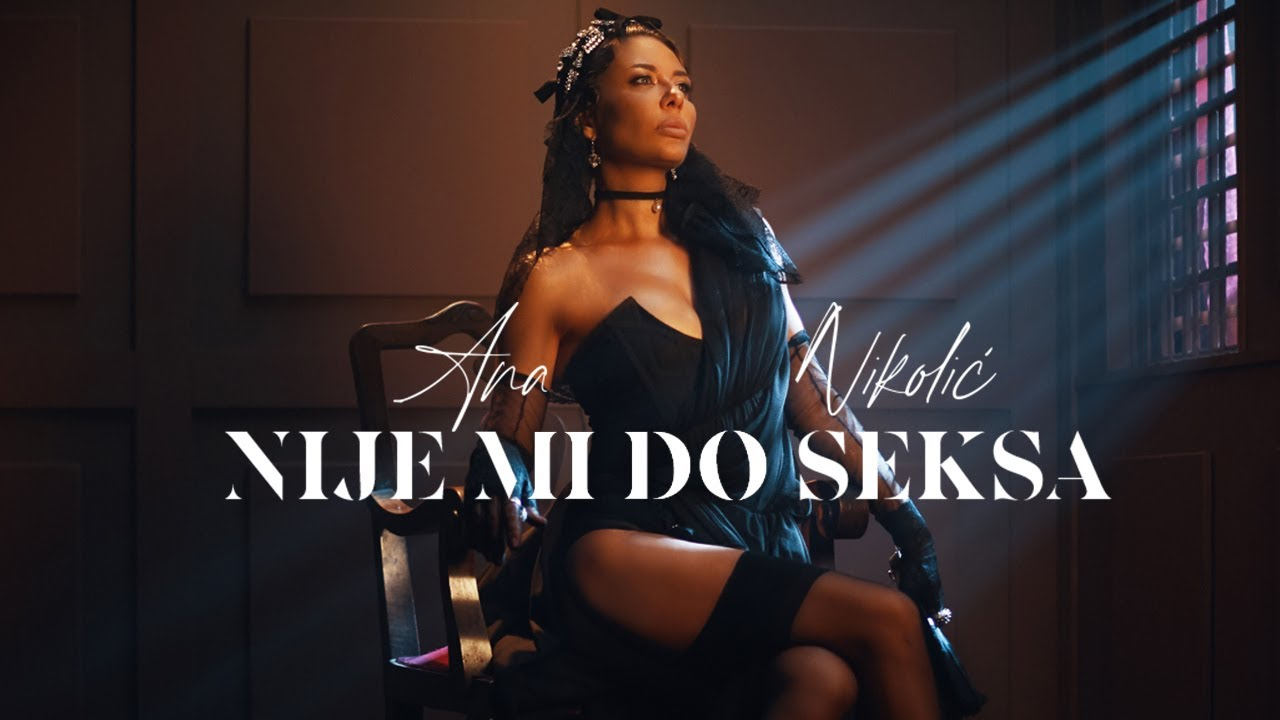 ANA-NIKOLIC-NIJE-MI-DO-SEKSA-OFFICIAL-VIDEO