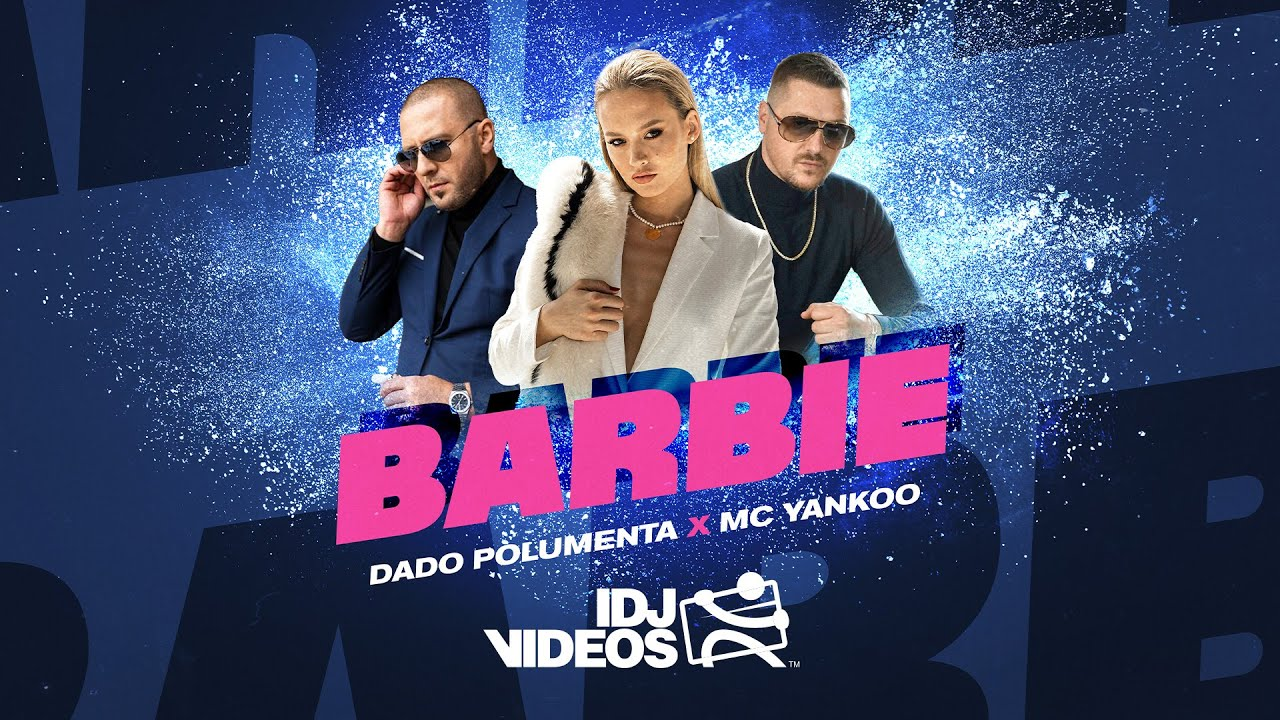 DADO POLUMENTA X MC YANKOO BARBIE OFFICIAL VIDEO