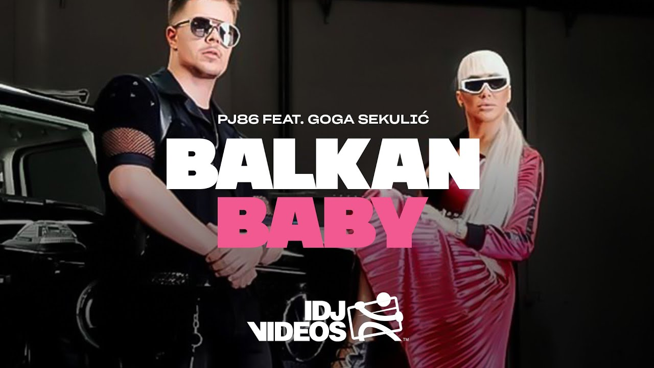 PJ FEAT GOGA SEKULIC BALKAN BABY OFFICIAL VIDEO