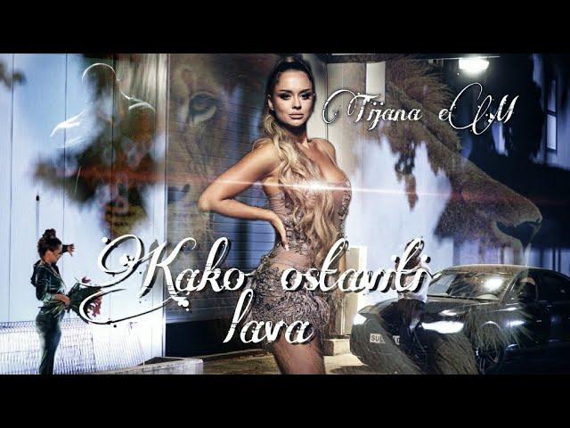 TIJANA eM KAKO OSTAVITI LAVA Official video